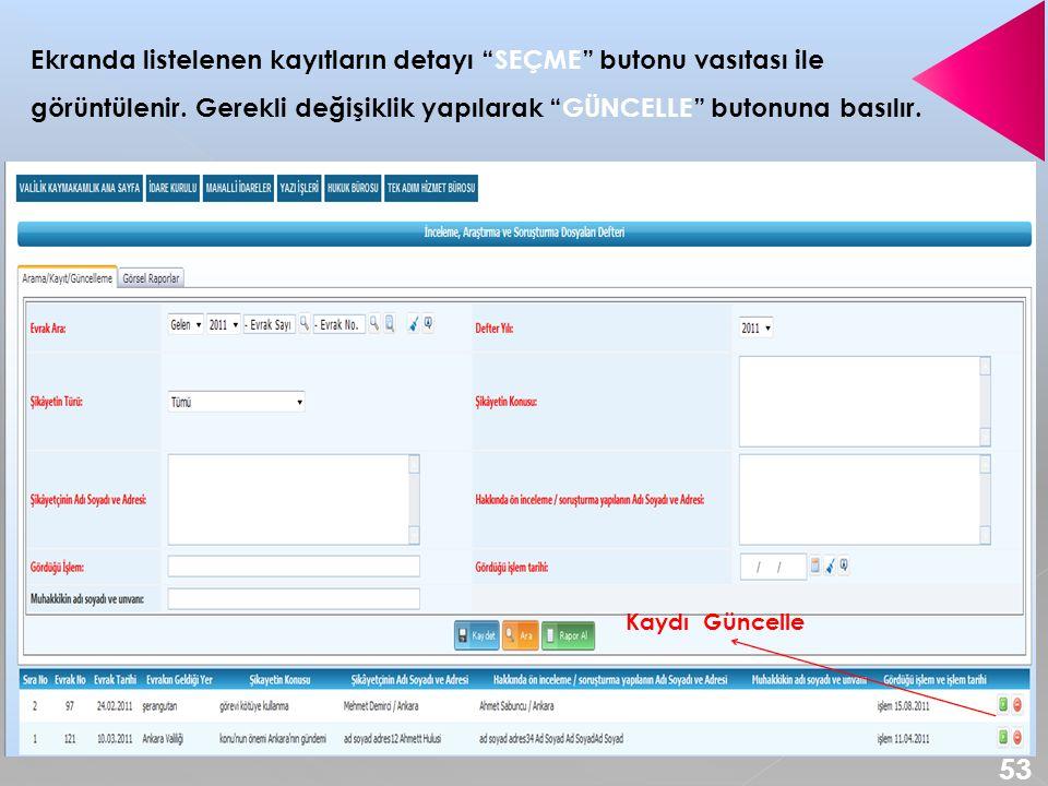 Ekranda listelenen kayıtların detayı SEÇME butonu vasıtası ile görüntülenir.