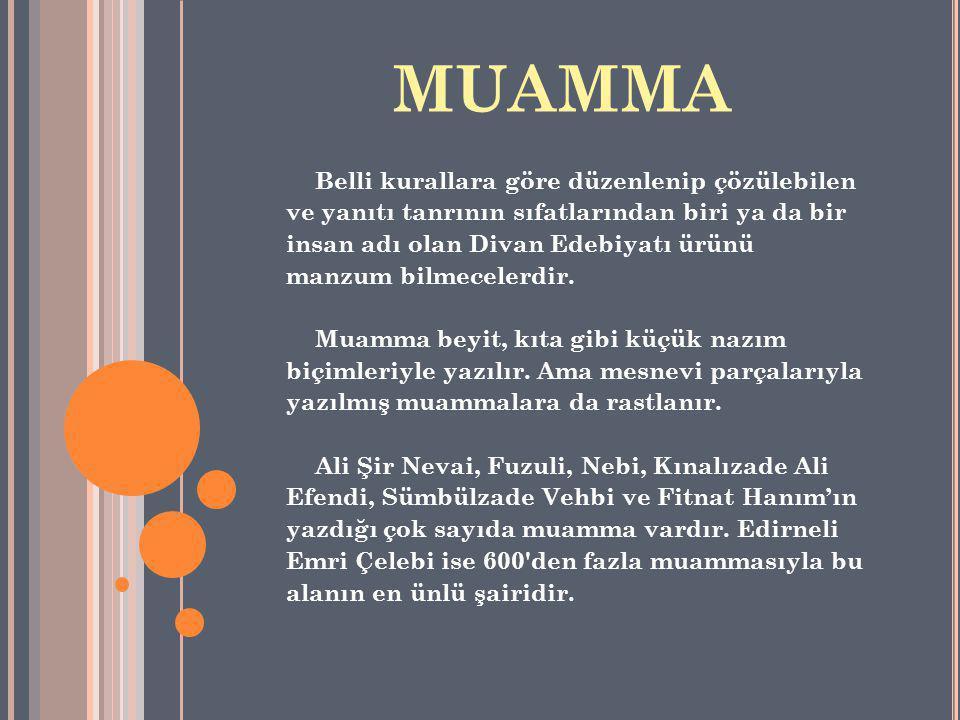 MUAMMA Belli kurallara göre düzenlenip çözülebilen ve yanıtı tanrının sıfatlarından biri ya da bir insan adı olan Divan Edebiyatı ürünü manzum bilmecelerdir.