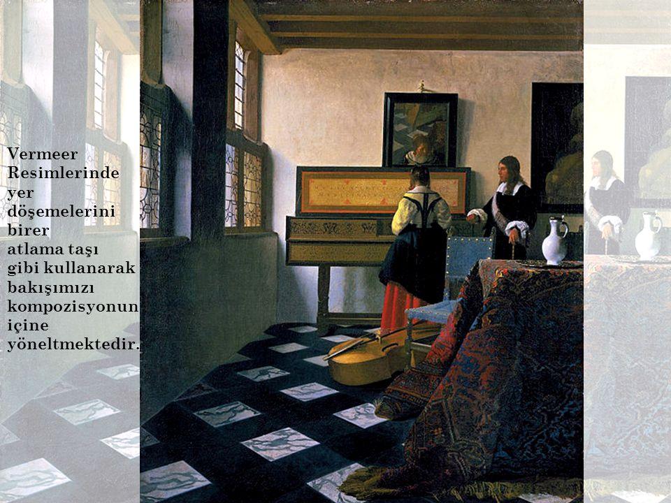 Vermeer Resimlerinde yer döşemelerini birer atlama taşı gibi kullanarak bakışımızı kompozisyonun içine yöneltmektedir.