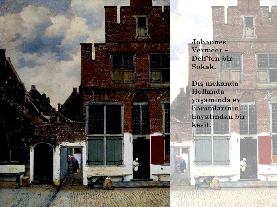 Johannes Vermeer – Delf'ten bir Sokak. Dış mekanda Hollanda yaşamında ev hanımlarının hayatından bir kesit.