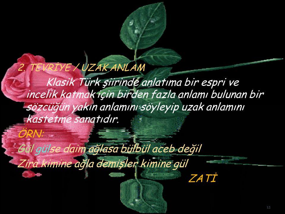2. TEVRİYE / UZAK ANLAM Klasik Türk şiirinde anlatıma bir espri ve incelik katmak için birden fazla anlamı bulunan bir sözcüğün yakın anlamını söyleyi