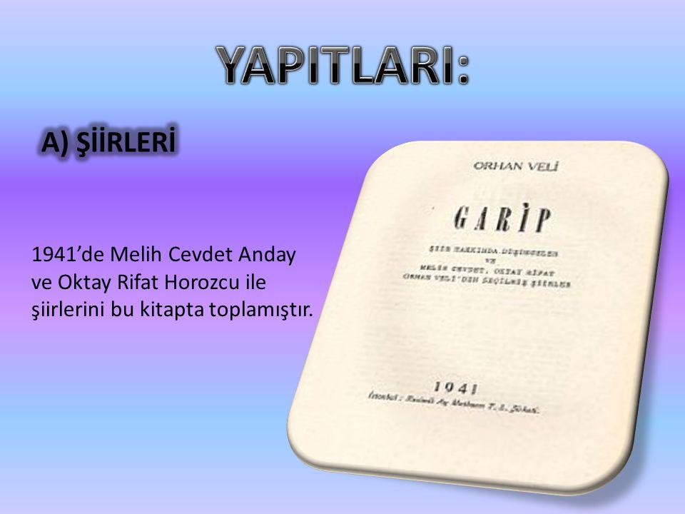 1941'de Melih Cevdet Anday ve Oktay Rifat Horozcu ile şiirlerini bu kitapta toplamıştır.