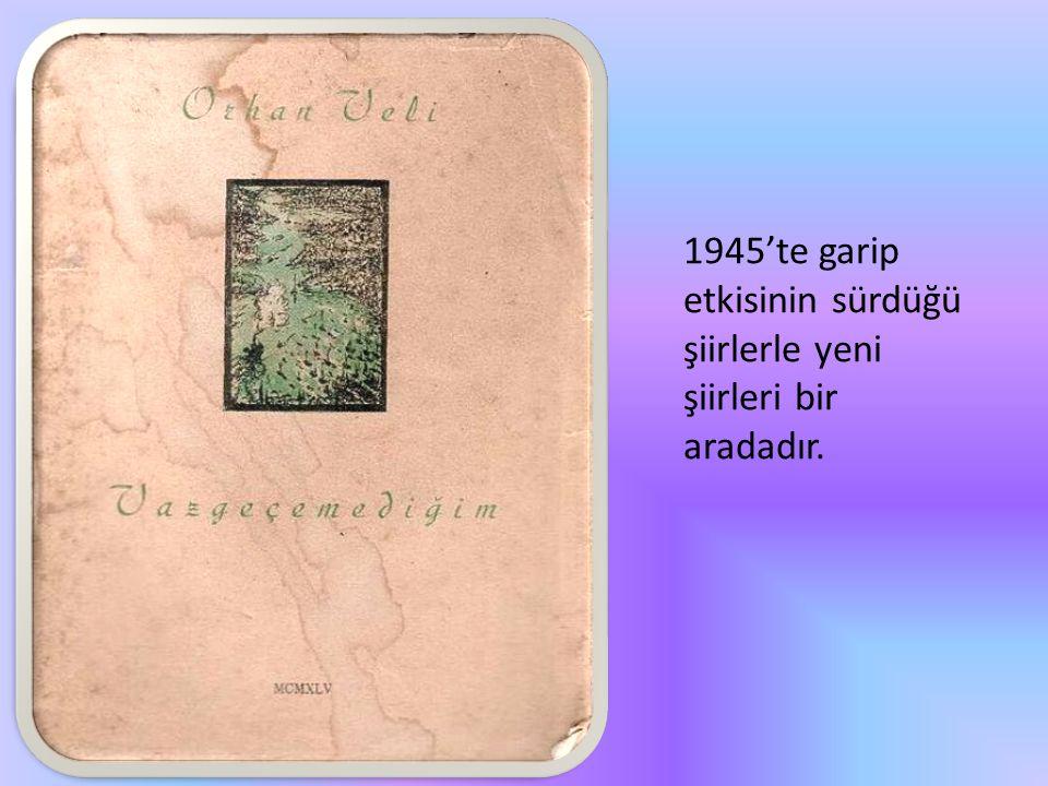 1945'te garip etkisinin sürdüğü şiirlerle yeni şiirleri bir aradadır.