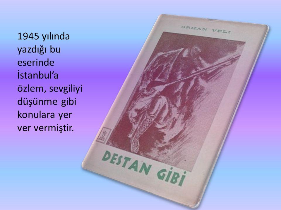 1945 yılında yazdığı bu eserinde İstanbul'a özlem, sevgiliyi düşünme gibi konulara yer ver vermiştir.