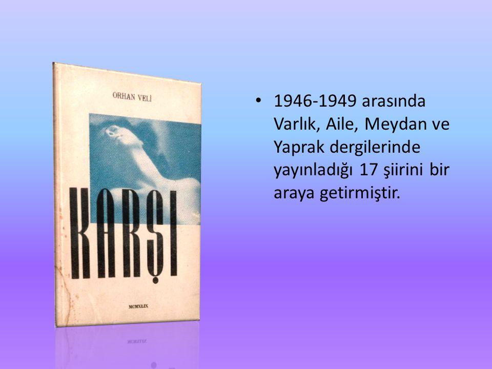 • 1946-1949 arasında Varlık, Aile, Meydan ve Yaprak dergilerinde yayınladığı 17 şiirini bir araya getirmiştir.