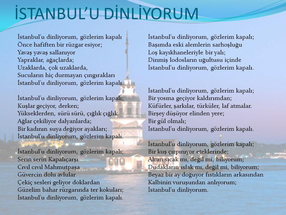 İSTANBUL'U DİNLİYORUM İstanbul'u dinliyorum, gözlerim kapalı Önce hafiften bir rüzgar esiyor; Yavaş yavaş sallanıyor Yapraklar, ağaçlarda; Uzaklarda,
