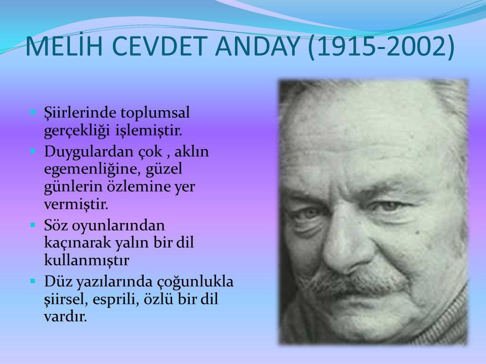 MELİH CEVDET ANDAY (1915-2002)  Şiirlerinde toplumsal gerçekliği işlemiştir.  Duygulardan çok, aklın egemenliğine, güzel günlerin özlemine yer vermi