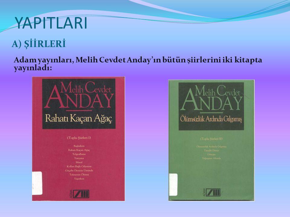 YAPITLARI A) ŞİİRLERİ Adam yayınları, Melih Cevdet Anday'ın bütün şiirlerini iki kitapta yayınladı: