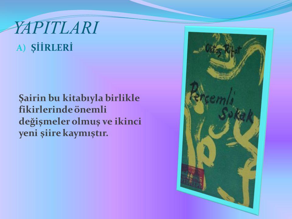 YAPITLARI A) ŞİİRLERİ Şairin bu kitabıyla birlikle fikirlerinde önemli değişmeler olmuş ve ikinci yeni şiire kaymıştır.