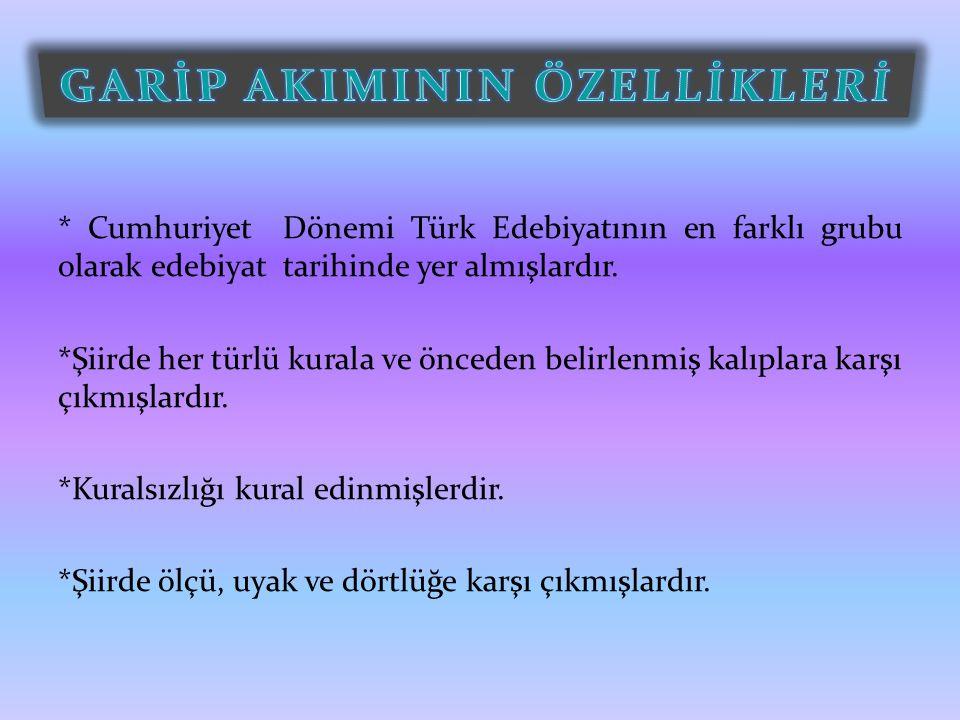 * Cumhuriyet Dönemi Türk Edebiyatının en farklı grubu olarak edebiyat tarihinde yer almışlardır. *Şiirde her türlü kurala ve önceden belirlenmiş kalıp
