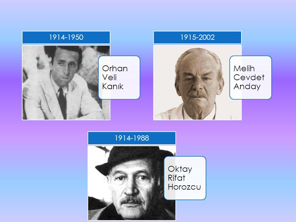 Orhan Veli Kanık 1914-1950 Melih Cevdet Anday 1915-2002 Oktay Rifat Horozcu 1914-1988