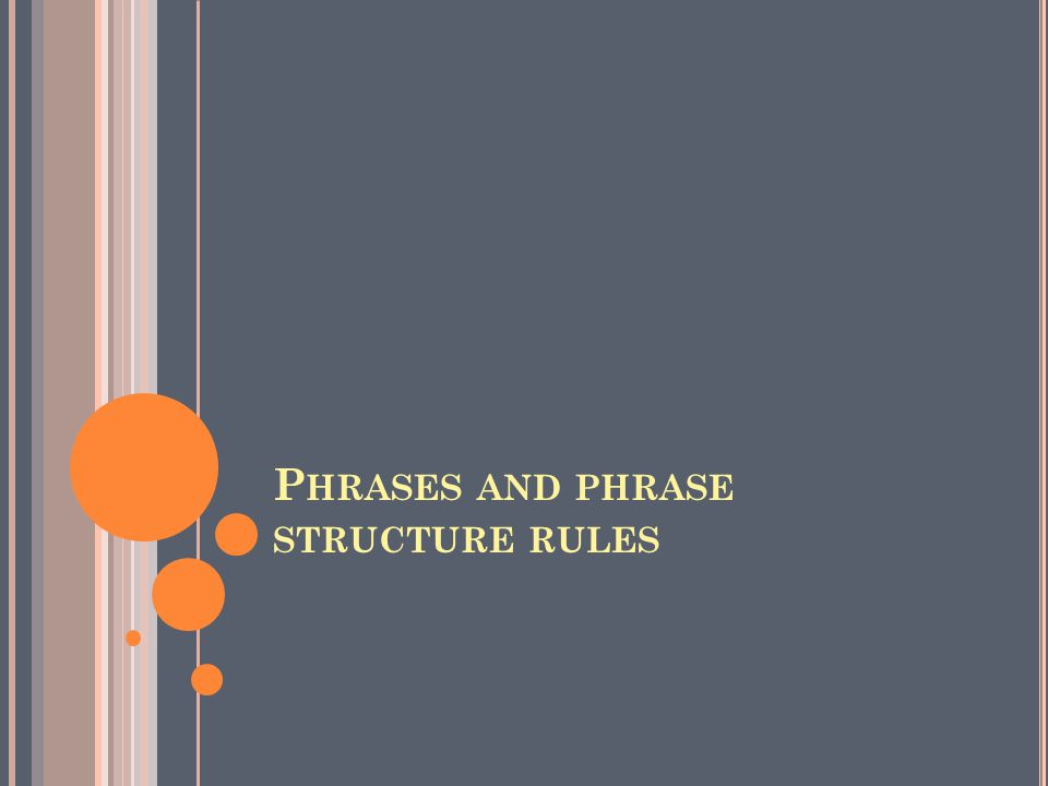 P HRASES AND PHRASE STRUCTURE RULES