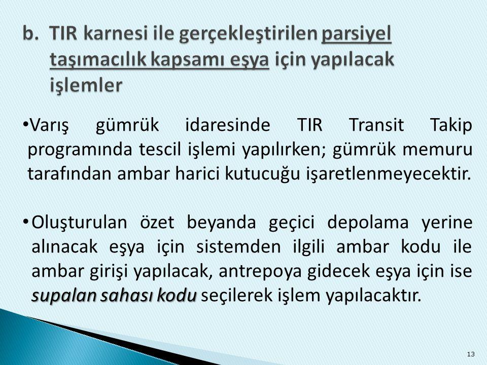 13 • Varış gümrük idaresinde TIR Transit Takip programında tescil işlemi yapılırken; gümrük memuru tarafından ambar harici kutucuğu işaretlenmeyecekti
