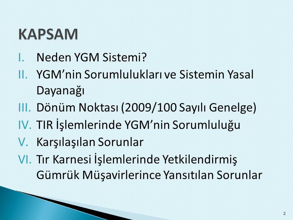 I.Neden YGM Sistemi? II.YGM'nin Sorumlulukları ve Sistemin Yasal Dayanağı III.Dönüm Noktası (2009/100 Sayılı Genelge) IV.TIR İşlemlerinde YGM'nin Soru