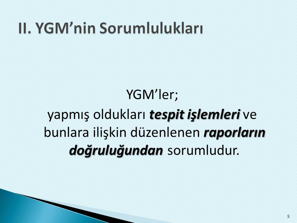 YGM'ler; tespit işlemleri raporların doğruluğundan yapmış oldukları tespit işlemleri ve bunlara ilişkin düzenlenen raporların doğruluğundan sorumludur
