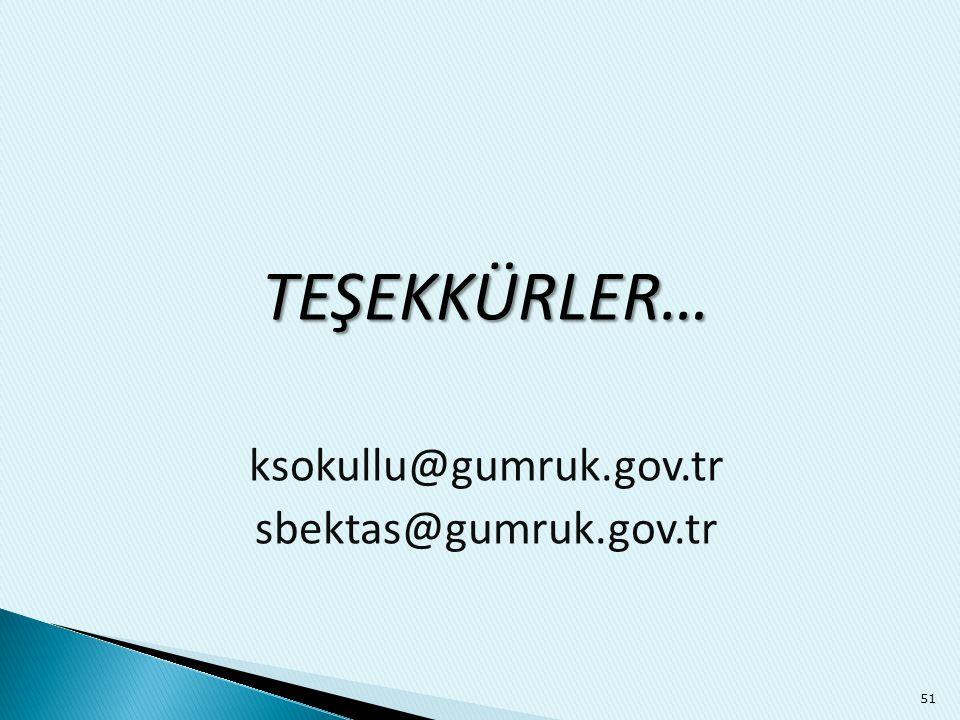 TEŞEKKÜRLER… ksokullu@gumruk.gov.tr sbektas@gumruk.gov.tr 51