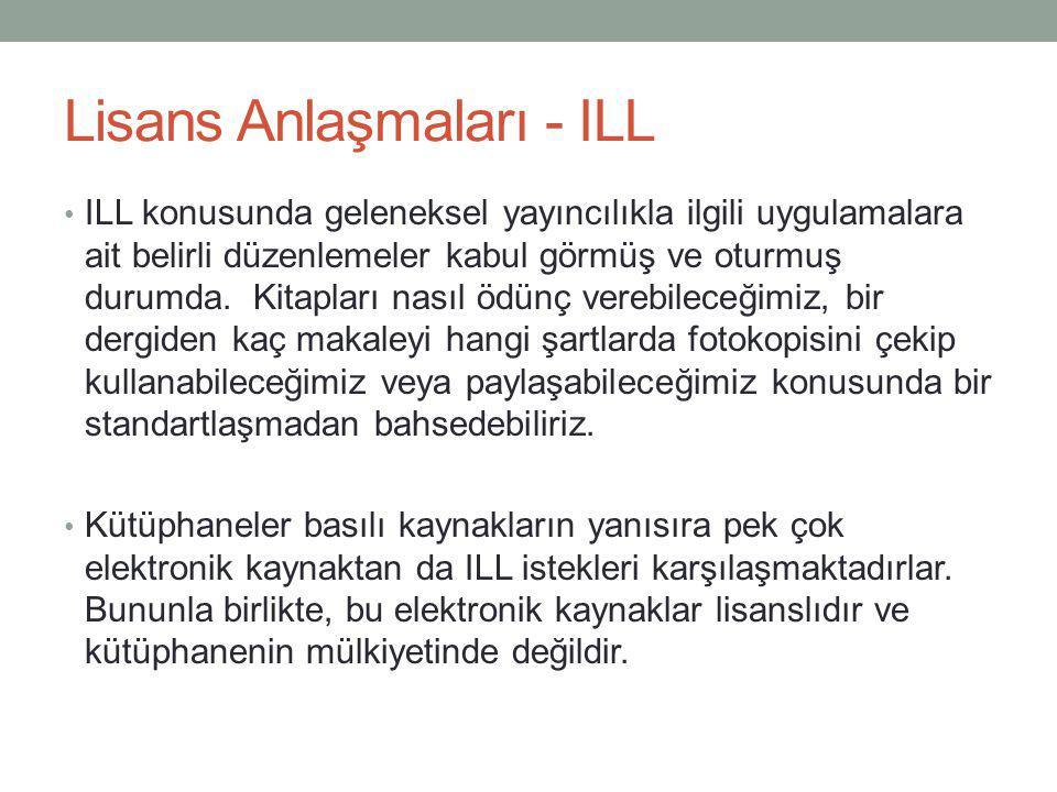 Lisans Anlaşmaları - ILL • ILL konusunda geleneksel yayıncılıkla ilgili uygulamalara ait belirli düzenlemeler kabul görmüş ve oturmuş durumda. Kitapla