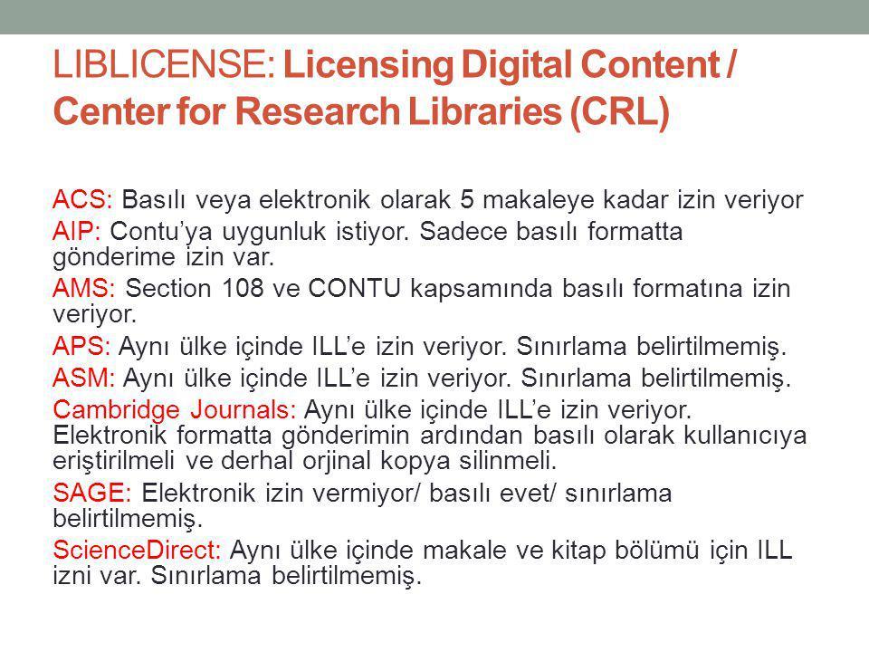 LIBLICENSE: Licensing Digital Content / Center for Research Libraries (CRL) ACS: Basılı veya elektronik olarak 5 makaleye kadar izin veriyor AIP: Cont