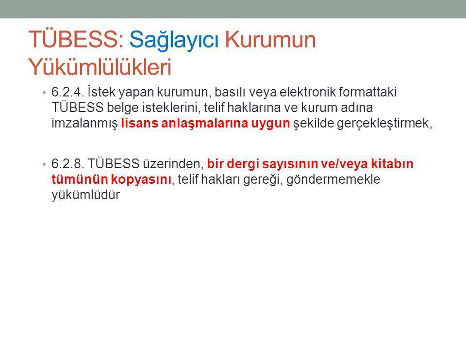 TÜBESS: Sağlayıcı Kurumun Yükümlülükleri • 6.2.4. İstek yapan kurumun, basılı veya elektronik formattaki TÜBESS belge isteklerini, telif haklarına ve