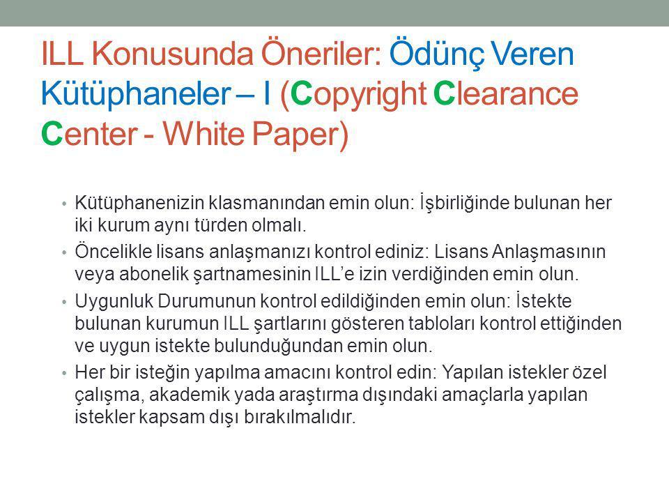ILL Konusunda Öneriler: Ödünç Veren Kütüphaneler – I (Copyright Clearance Center - White Paper) • Kütüphanenizin klasmanından emin olun: İşbirliğinde