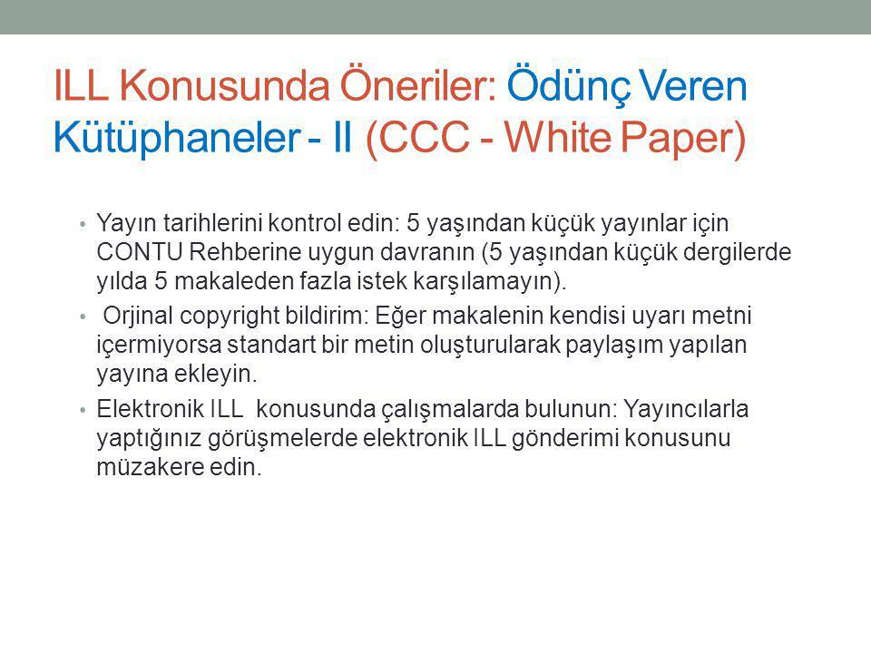 ILL Konusunda Öneriler: Ödünç Veren Kütüphaneler - II (CCC - White Paper) • Yayın tarihlerini kontrol edin: 5 yaşından küçük yayınlar için CONTU Rehbe