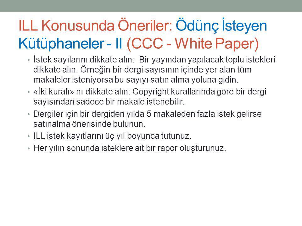 ILL Konusunda Öneriler: Ödünç İsteyen Kütüphaneler - II (CCC - White Paper) • İstek sayılarını dikkate alın: Bir yayından yapılacak toplu istekleri di