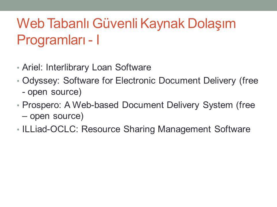 Web Tabanlı Güvenli Kaynak Dolaşım Programları - I • Ariel: Interlibrary Loan Software • Odyssey: Software for Electronic Document Delivery (free - op