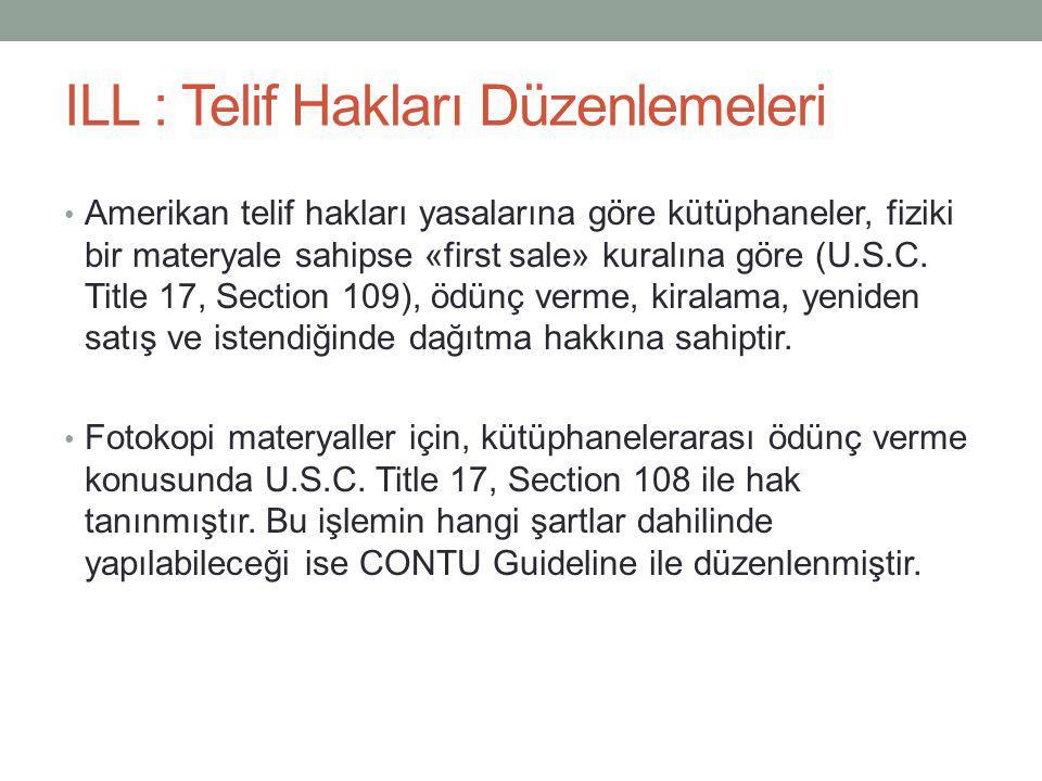 ILL : Telif Hakları Düzenlemeleri • Amerikan telif hakları yasalarına göre kütüphaneler, fiziki bir materyale sahipse «first sale» kuralına göre (U.S.