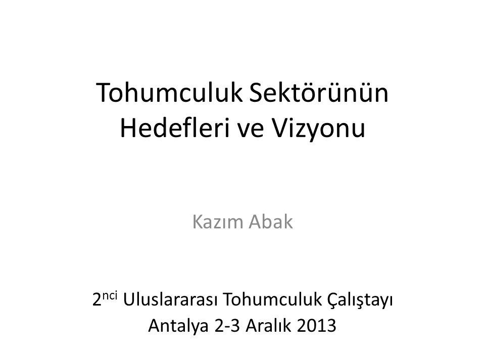 Tohumculuk Sektörünün Hedefleri ve Vizyonu Kazım Abak 2 nci Uluslararası Tohumculuk Çalıştayı Antalya 2-3 Aralık 2013