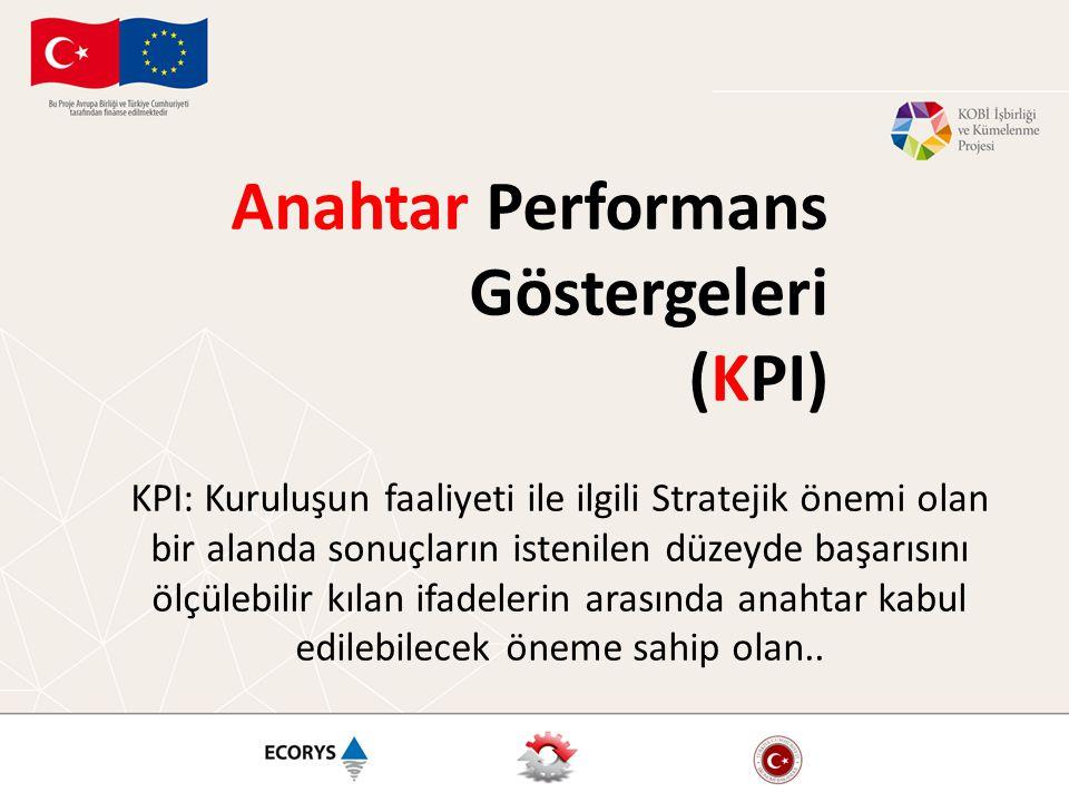 Anahtar Performans Göstergeleri (KPI) KPI: Kuruluşun faaliyeti ile ilgili Stratejik önemi olan bir alanda sonuçların istenilen düzeyde başarısını ölçü