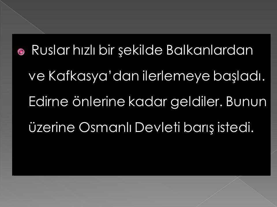  Rusya daha da ileri giderek Osmanlı Devleti'ne savaş ilan etti (1828) Osmanlı Devleti savaşacak durumda değildi. Yeniçeri Ocağı yeni kaldı- rılmış,d