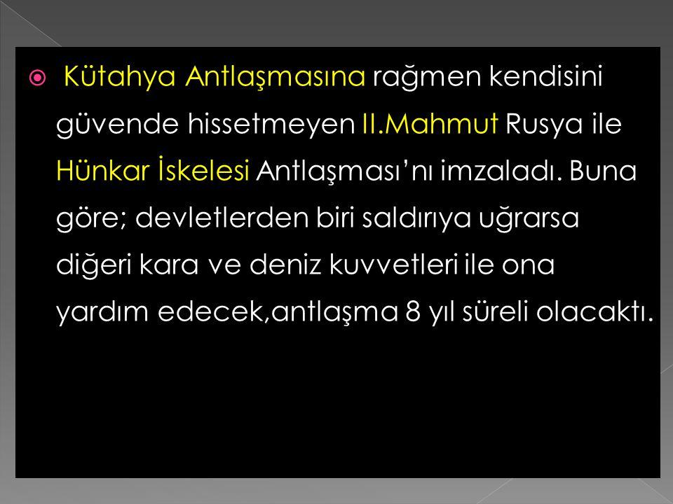 Buna göre; Mehmed Ali Pa- şa'ya,Mısır ve Girit valiliklerine ek olarak Şam,İbrahim Paşa'ya da Cidde valiliğine ek olarak Adana Muhassıllığı (o bölge