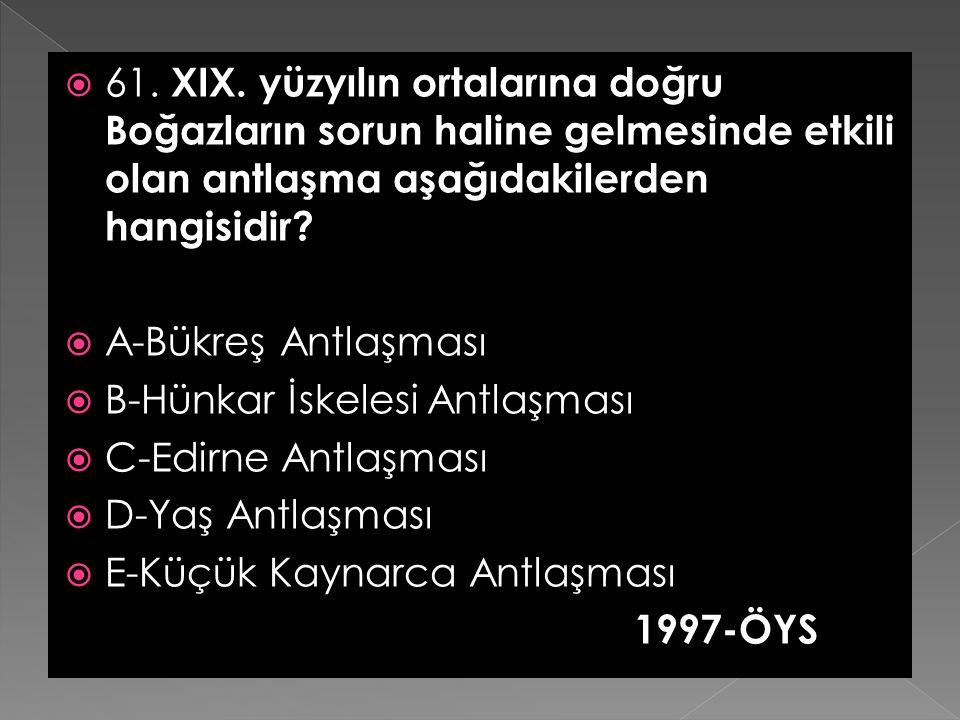  22. Hünkar İskelesi Antlaşması'nda Osmanlı Devleti, Rusya bir saldırıya uğrarsa Boğazlan kapatmayı kabul etmiştir.   Bu durumdan büyük ölçüde raha