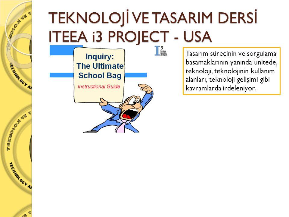TEKNOLOJ İ VE TASARIM DERS İ ITEEA i3 PROJECT - USA Tasarım sürecinin ve sorgulama basamaklarının yanında ünitede, teknoloji, teknolojinin kullanım al