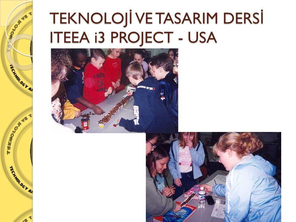 TEKNOLOJ İ VE TASARIM DERS İ ITEEA i3 PROJECT - USA