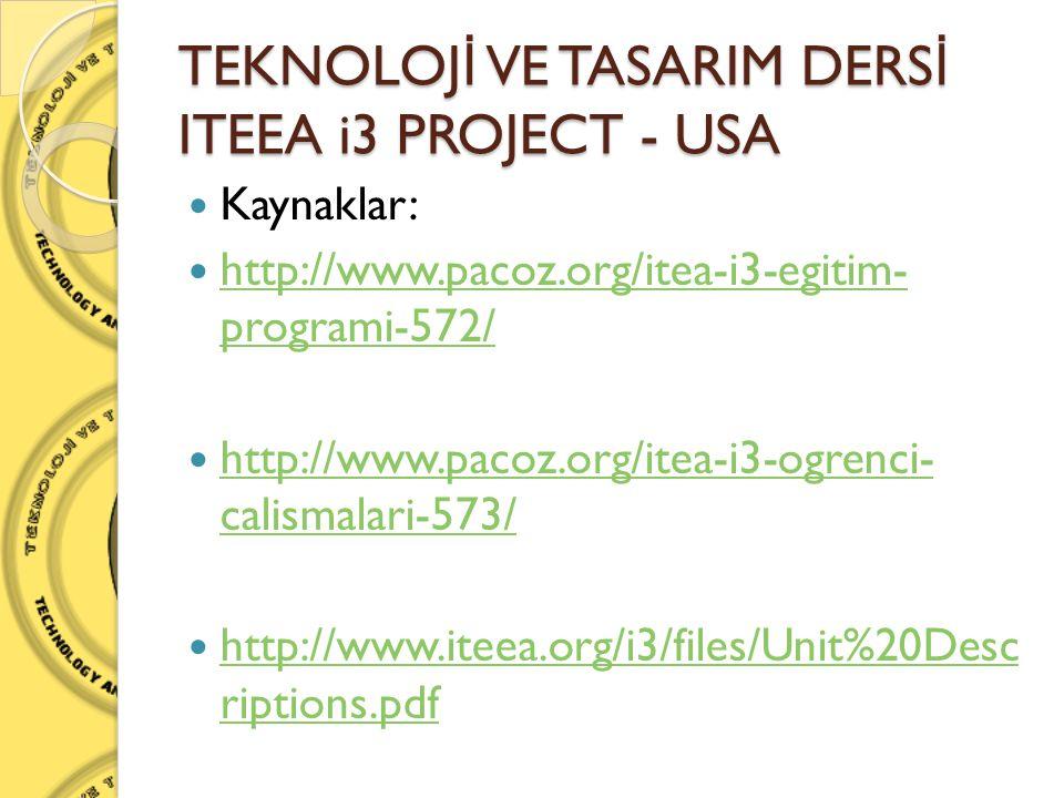TEKNOLOJ İ VE TASARIM DERS İ ITEEA i3 PROJECT - USA  Kaynaklar:  http://www.pacoz.org/itea-i3-egitim- programi-572/ http://www.pacoz.org/itea-i3-egi