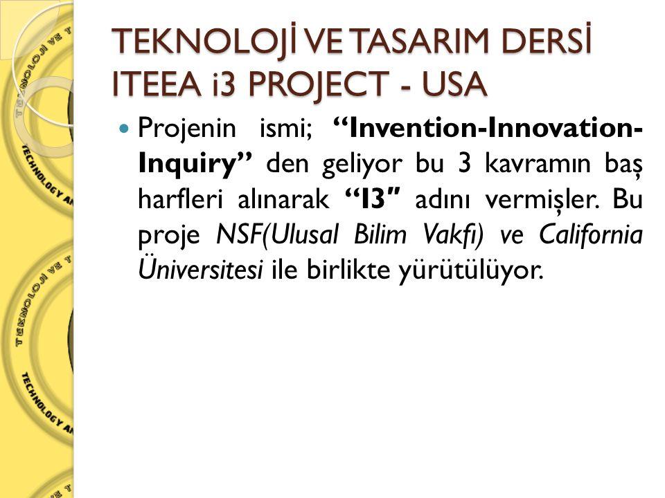 "TEKNOLOJ İ VE TASARIM DERS İ ITEEA i3 PROJECT - USA  Projenin ismi; ""Invention-Innovation- Inquiry"" den geliyor bu 3 kavramın baş harfleri alınarak """