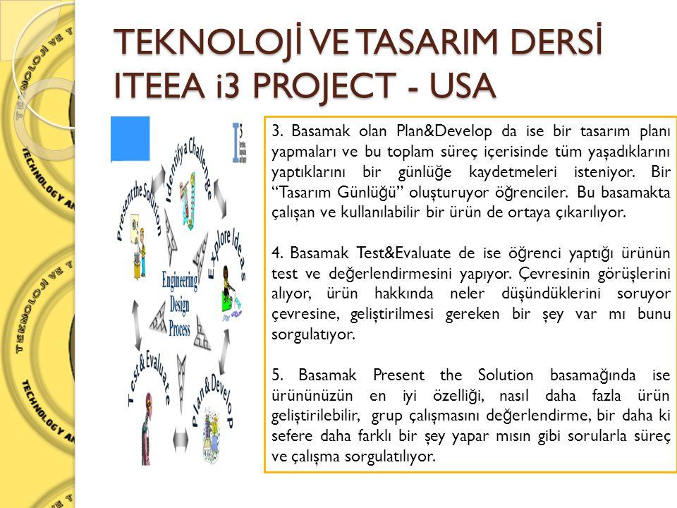 TEKNOLOJ İ VE TASARIM DERS İ ITEEA i3 PROJECT - USA 3. Basamak olan Plan&Develop da ise bir tasarım planı yapmaları ve bu toplam süreç içerisinde tüm
