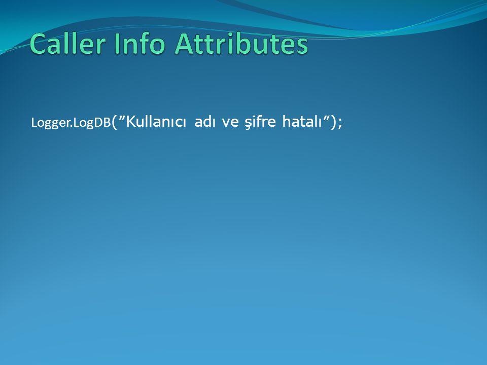 Logger.LogDB (″Kullanıcı adı ve şifre hatalı″);