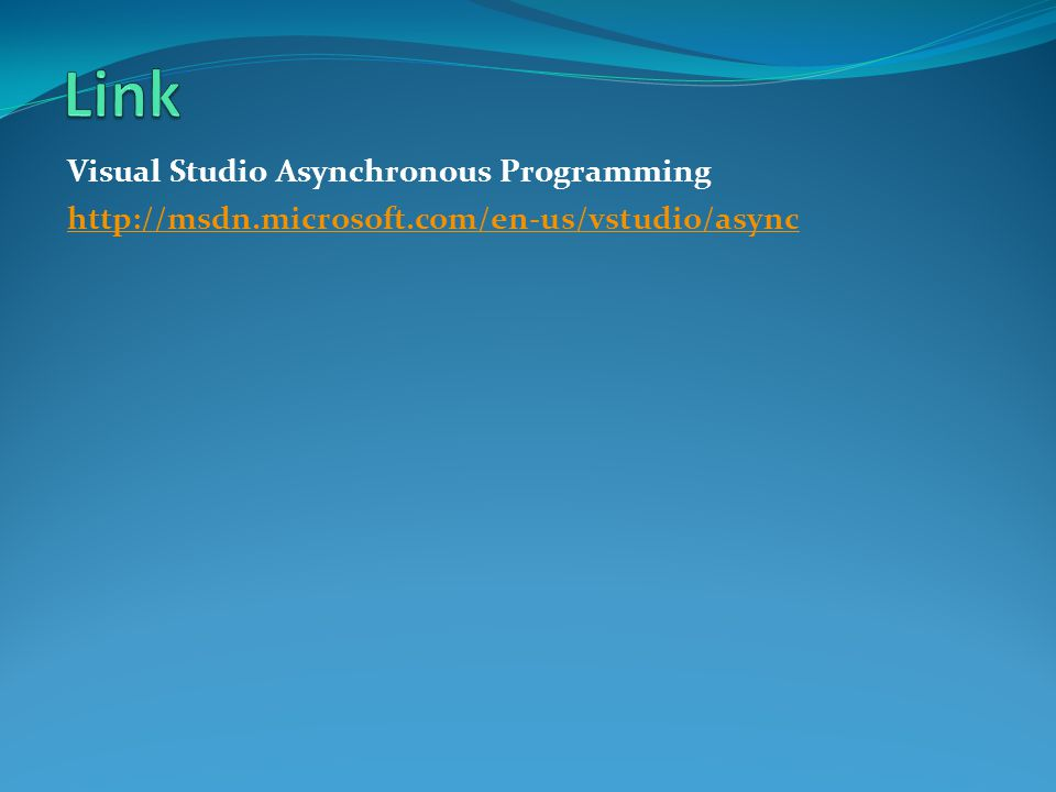 Visual Studio Asynchronous Programming http://msdn.microsoft.com/en-us/vstudio/async