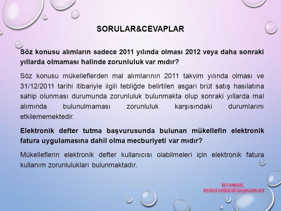 SORULAR&CEVAPLAR Söz konusu alımların sadece 2011 yılında olması 2012 veya daha sonraki yıllarda olmaması halinde zorunluluk var mıdır.