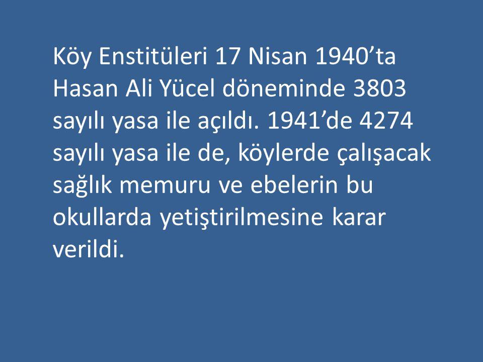 Köy Enstitüleri 17 Nisan 1940'ta Hasan Ali Yücel döneminde 3803 sayılı yasa ile açıldı. 1941'de 4274 sayılı yasa ile de, köylerde çalışacak sağlık mem