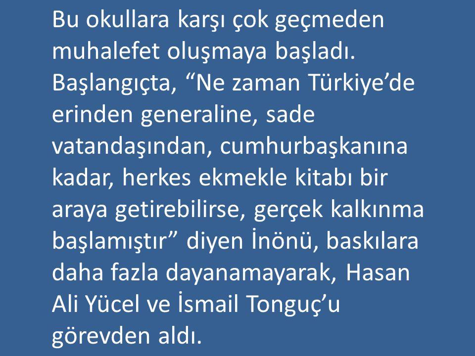 """Bu okullara karşı çok geçmeden muhalefet oluşmaya başladı. Başlangıçta, """"Ne zaman Türkiye'de erinden generaline, sade vatandaşından, cumhurbaşkanına k"""