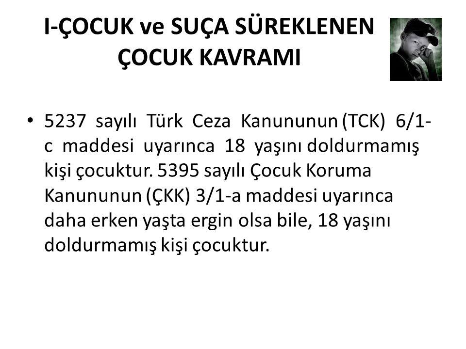I-ÇOCUK ve SUÇA SÜREKLENEN ÇOCUK KAVRAMI • 5237 sayılı Türk Ceza Kanununun (TCK) 6/1- c maddesi uyarınca 18 yaşını doldurmamış kişi çocuktur.
