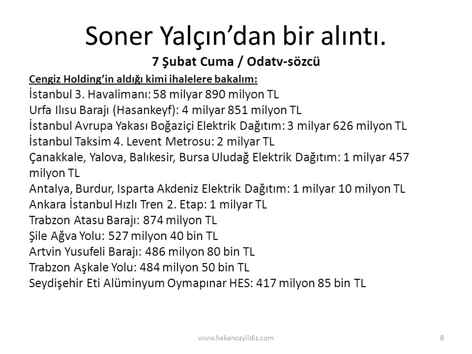 www.hakanozyildiz.com9 Sivas, Tokat, Yozgat Çamlıbel Elektrik Dağıtım: 400 milyon 70 bin TL Ankara Tren Garı: 250 milyon TL (iptal oldu yeniden yapılacak) Ordu, Giresun Havalimanı: 144 milyon TL Bingöl Genç Yolu: 72 milyon 80 bin TL İstanbul Maltepe Dolgu: 65 milyon TL