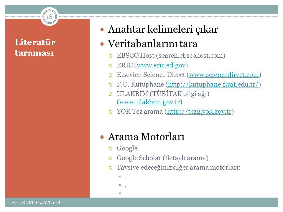 Literatür taraması  Anahtar kelimeleri çıkar  Veritabanlarını tara  EBSCO Host (search.ebscohost.com)  ERIC (www.eric.ed.gov)www.eric.ed.gov  Els