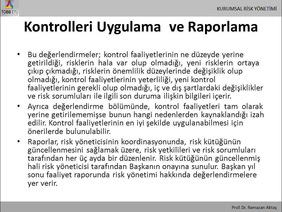 Kontrolleri Uygulama ve Raporlama • Bu değerlendirmeler; kontrol faaliyetlerinin ne düzeyde yerine getirildiği, risklerin hala var olup olmadığı, yeni