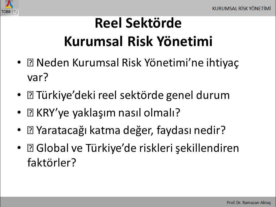 Reel Sektörde Kurumsal Risk Yönetimi • ƒ Neden Kurumsal Risk Yönetimi'ne ihtiyaç var? • ƒ Türkiye'deki reel sektörde genel durum • ƒ KRY'ye yaklaşım n