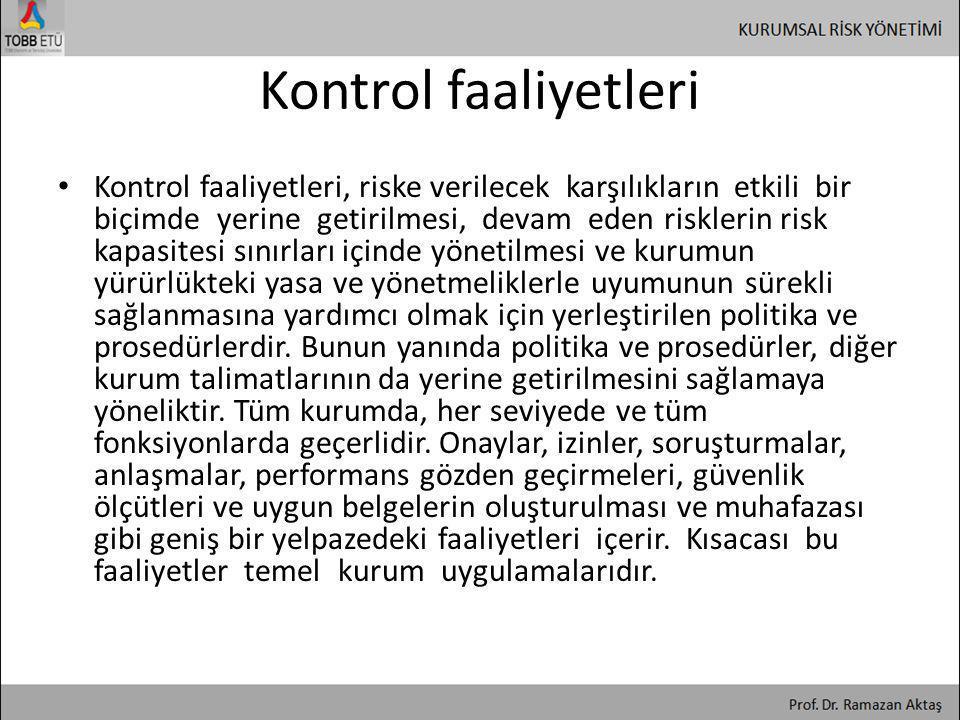 Kontrol faaliyetleri • Kontrol faaliyetleri, riske verilecek karşılıkların etkili bir biçimde yerine getirilmesi, devam eden risklerin risk kapasitesi