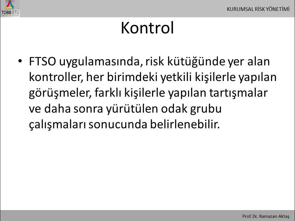 Kontrol • FTSO uygulamasında, risk kütüğünde yer alan kontroller, her birimdeki yetkili kişilerle yapılan görüşmeler, farklı kişilerle yapılan tartışm